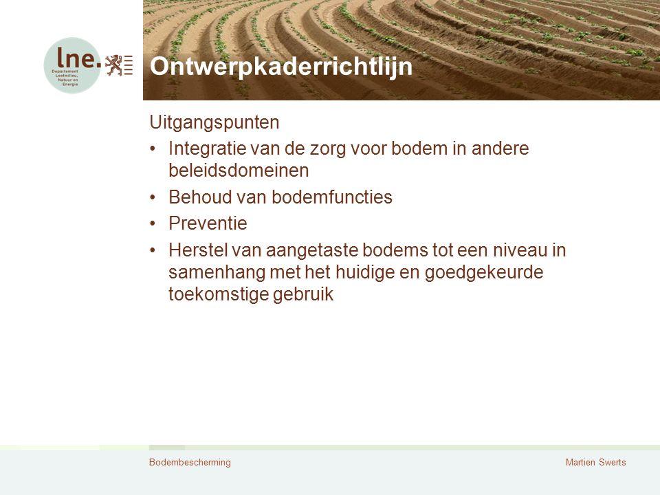 BodembeschermingMartien Swerts Ontwerpkaderrichtlijn Uitgangspunten Integratie van de zorg voor bodem in andere beleidsdomeinen Behoud van bodemfuncti