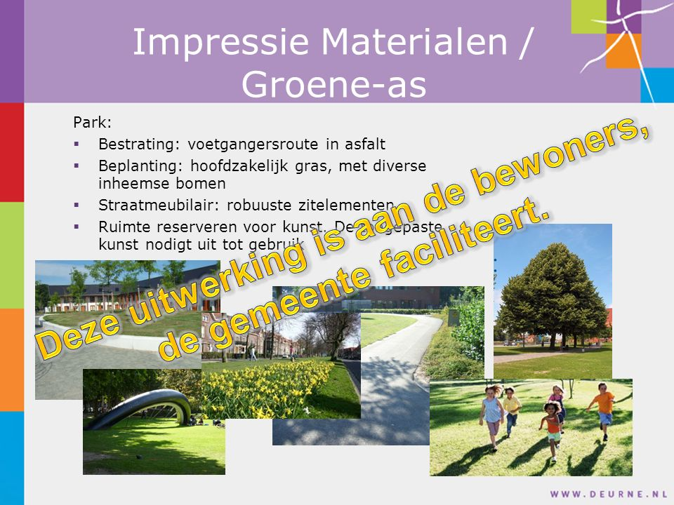 Impressie Materialen / Groene-as Park:  Bestrating: voetgangersroute in asfalt  Beplanting: hoofdzakelijk gras, met diverse inheemse bomen  Straatmeubilair: robuuste zitelementen  Ruimte reserveren voor kunst.