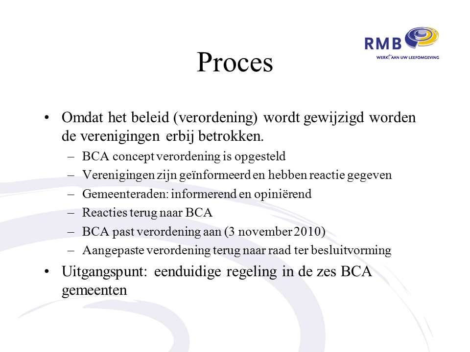 Proces Omdat het beleid (verordening) wordt gewijzigd worden de verenigingen erbij betrokken.