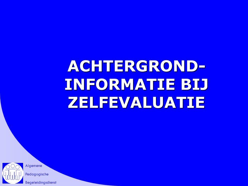 Algemene Pedagogische Begeleidingsdienst ACHTERGROND- INFORMATIE BIJ ZELFEVALUATIE
