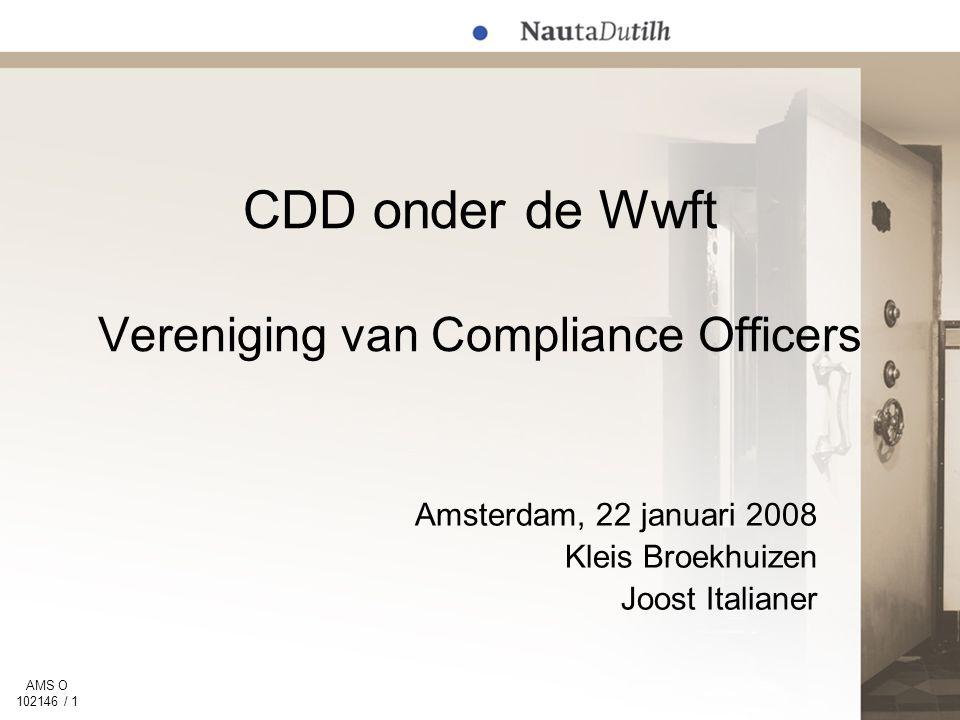 AMS O 102146 / 1 CDD onder de Wwft Vereniging van Compliance Officers Amsterdam, 22 januari 2008 Kleis Broekhuizen Joost Italianer