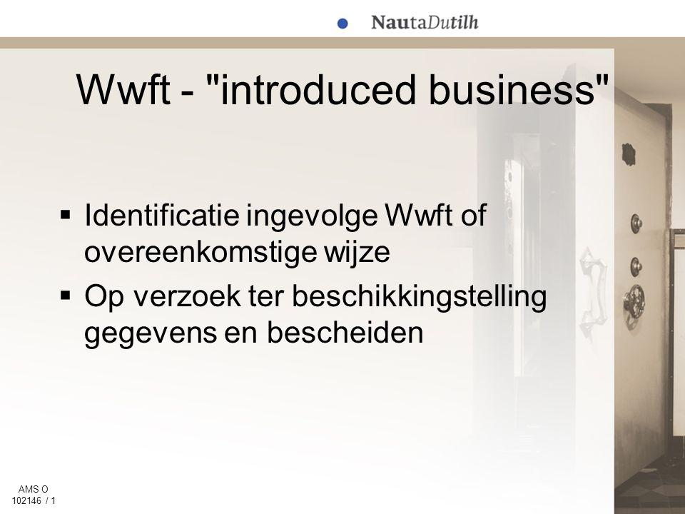 AMS O 102146 / 1 Wwft - introduced business  Identificatie ingevolge Wwft of overeenkomstige wijze  Op verzoek ter beschikkingstelling gegevens en bescheiden