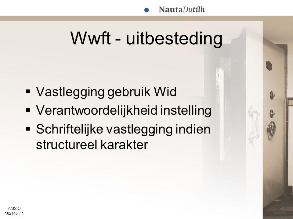 AMS O 102146 / 1 Wwft - uitbesteding  Vastlegging gebruik Wid  Verantwoordelijkheid instelling  Schriftelijke vastlegging indien structureel karakter