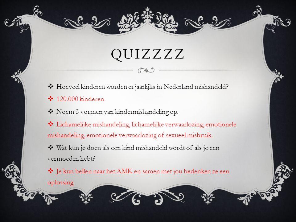 QUIZZZZ  Hoeveel kinderen worden er jaarlijks in Nederland mishandeld.
