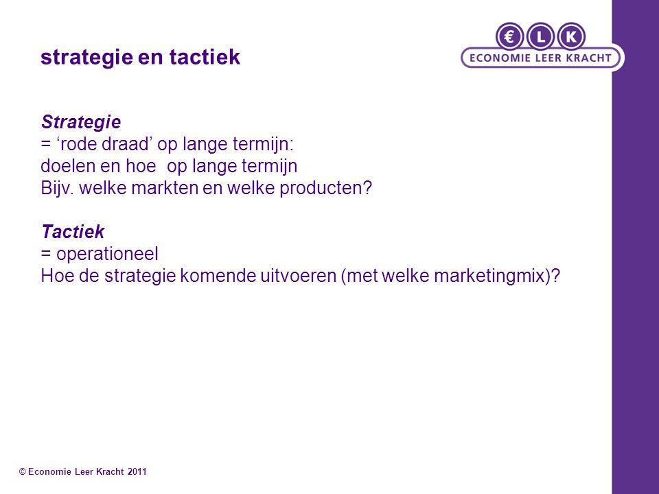 strategie en tactiek Strategie = 'rode draad' op lange termijn: doelen en hoe op lange termijn Bijv.