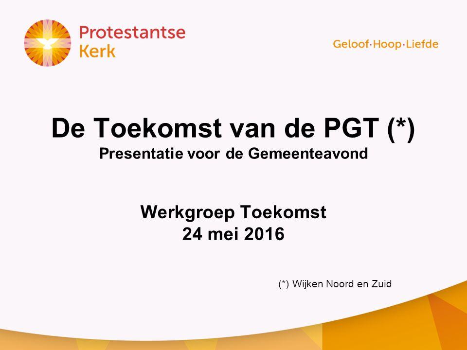 De Toekomst van de PGT (*) Presentatie voor de Gemeenteavond Werkgroep Toekomst 24 mei 2016 (*) Wijken Noord en Zuid