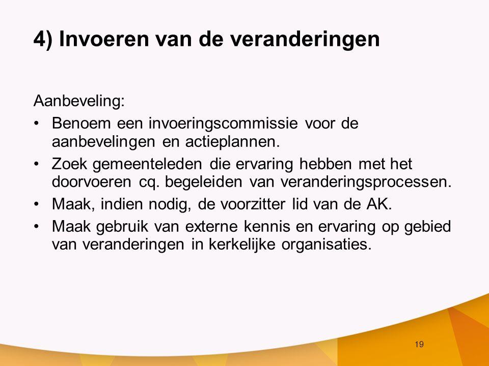 19 4) Invoeren van de veranderingen Aanbeveling: Benoem een invoeringscommissie voor de aanbevelingen en actieplannen.