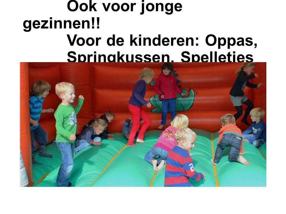 Ook voor jonge gezinnen!! Voor de kinderen: Oppas, Springkussen, Spelletjes