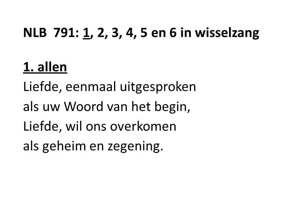 NLB 791: 1, 2, 3, 4, 5 en 6 in wisselzang 1.