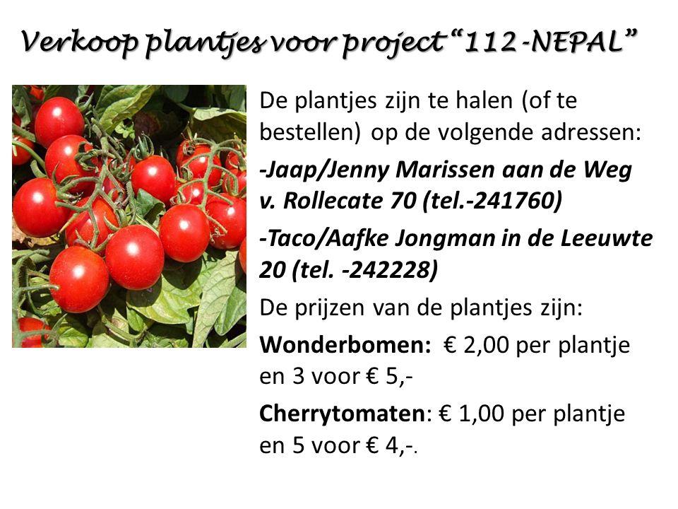 """Verkoop plantjes voor project """"112-NEPAL"""" De plantjes zijn te halen (of te bestellen) op de volgende adressen: -Jaap/Jenny Marissen aan de Weg v. Roll"""