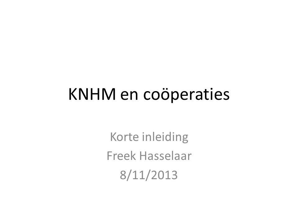 KNHM en coöperaties Korte inleiding Freek Hasselaar 8/11/2013