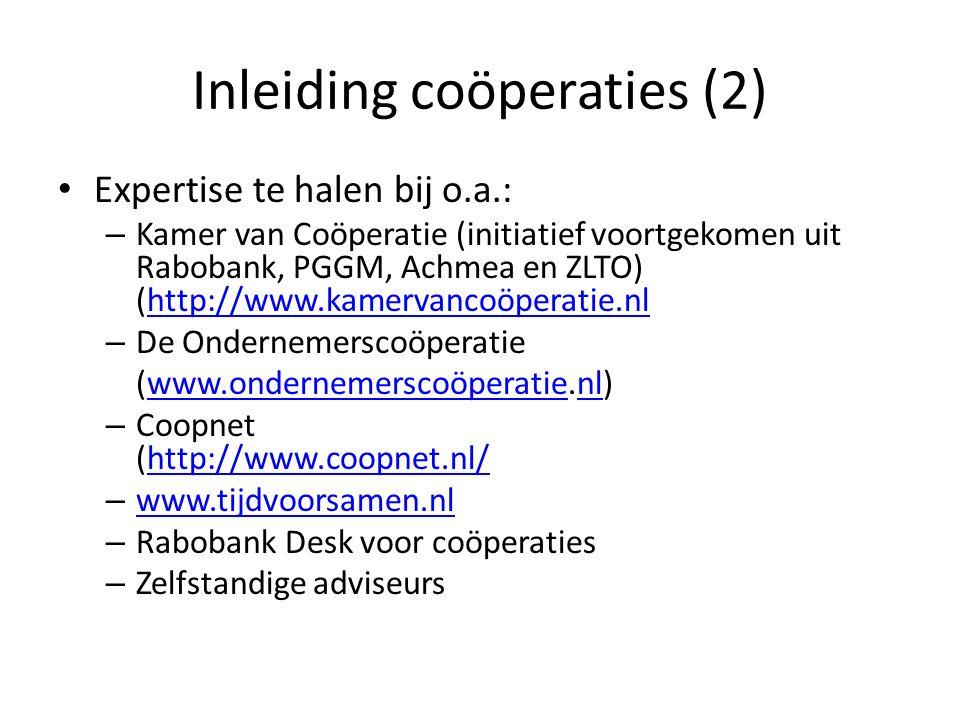 Inleiding coöperaties (2) Expertise te halen bij o.a.: – Kamer van Coöperatie (initiatief voortgekomen uit Rabobank, PGGM, Achmea en ZLTO) (http://www.kamervancoöperatie.nlhttp://www.kamervancoöperatie.nl – De Ondernemerscoöperatie (www.ondernemerscoöperatie.nl)www.ondernemerscoöperatienl – Coopnet (http://www.coopnet.nl/http://www.coopnet.nl/ – www.tijdvoorsamen.nl www.tijdvoorsamen.nl – Rabobank Desk voor coöperaties – Zelfstandige adviseurs