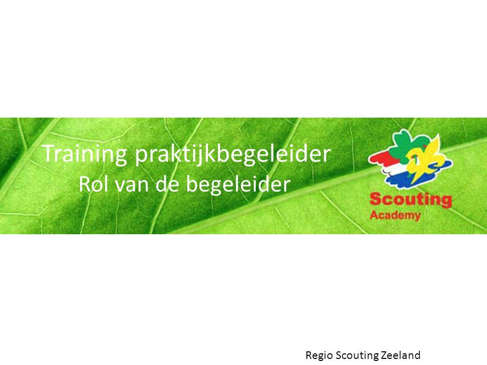 Training praktijkbegeleider Rol van de begeleider Regio Scouting Zeeland