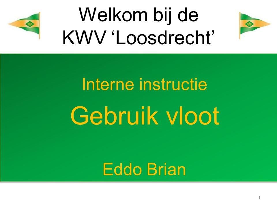 Welkom bij de KWV 'Loosdrecht' Interne instructie Gebruik vloot Eddo Brian Interne instructie Gebruik vloot Eddo Brian 1