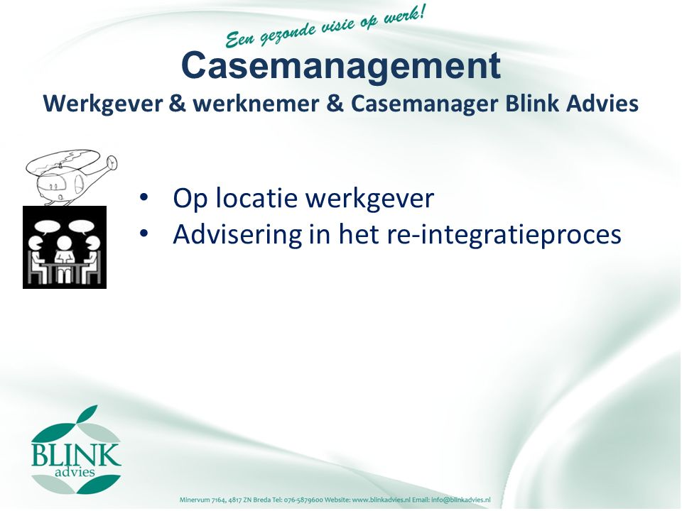 Casemanagement Werkgever & werknemer & Casemanager Blink Advies Op locatie werkgever Advisering in het re-integratieproces
