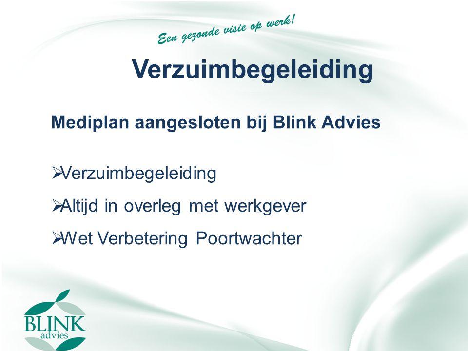 Verzuimbegeleiding Mediplan aangesloten bij Blink Advies  Verzuimbegeleiding  Altijd in overleg met werkgever  Wet Verbetering Poortwachter