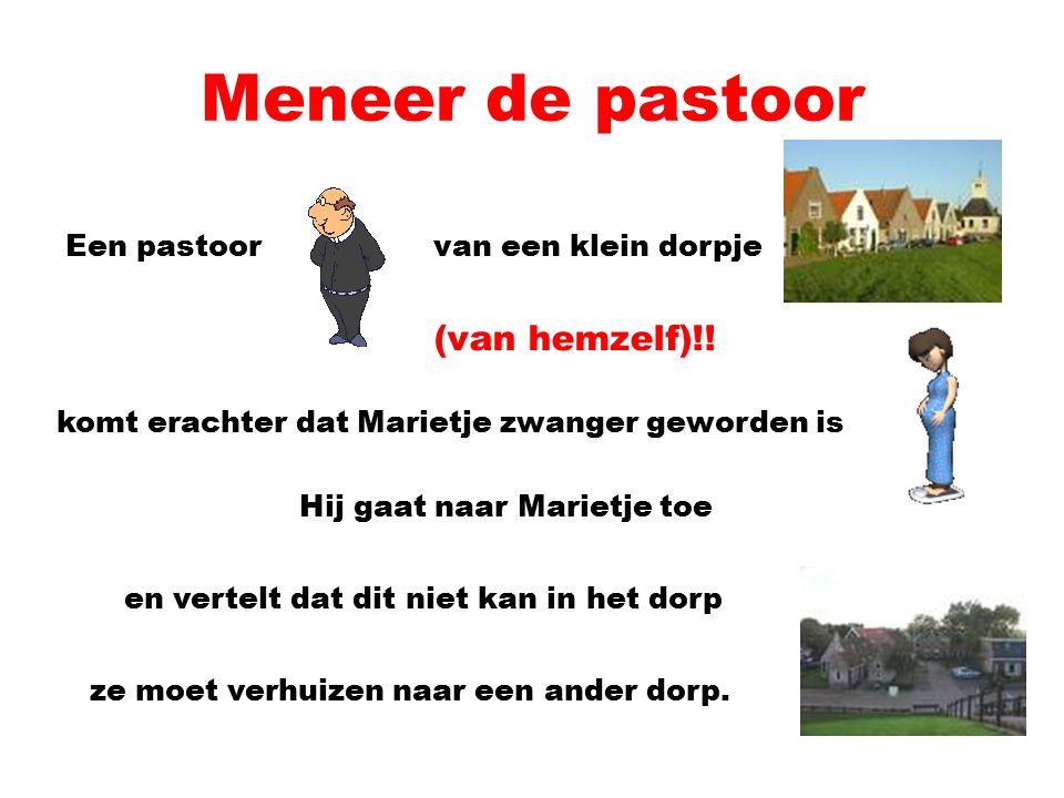 Meneer de pastoor Een pastoorvan een klein dorpje komt erachter dat Marietje zwanger geworden is (van hemzelf)!.