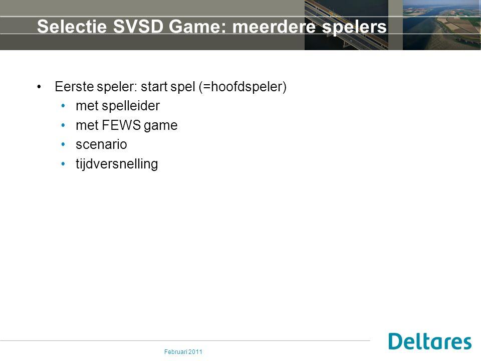 Februari 2011 Selectie SVSD Game: meerdere spelers Eerste speler: start spel (=hoofdspeler) met spelleider met FEWS game scenario tijdversnelling
