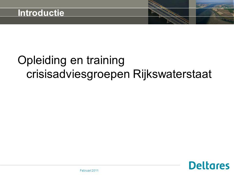 Februari 2011 Introductie Opleiding en training crisisadviesgroepen Rijkswaterstaat