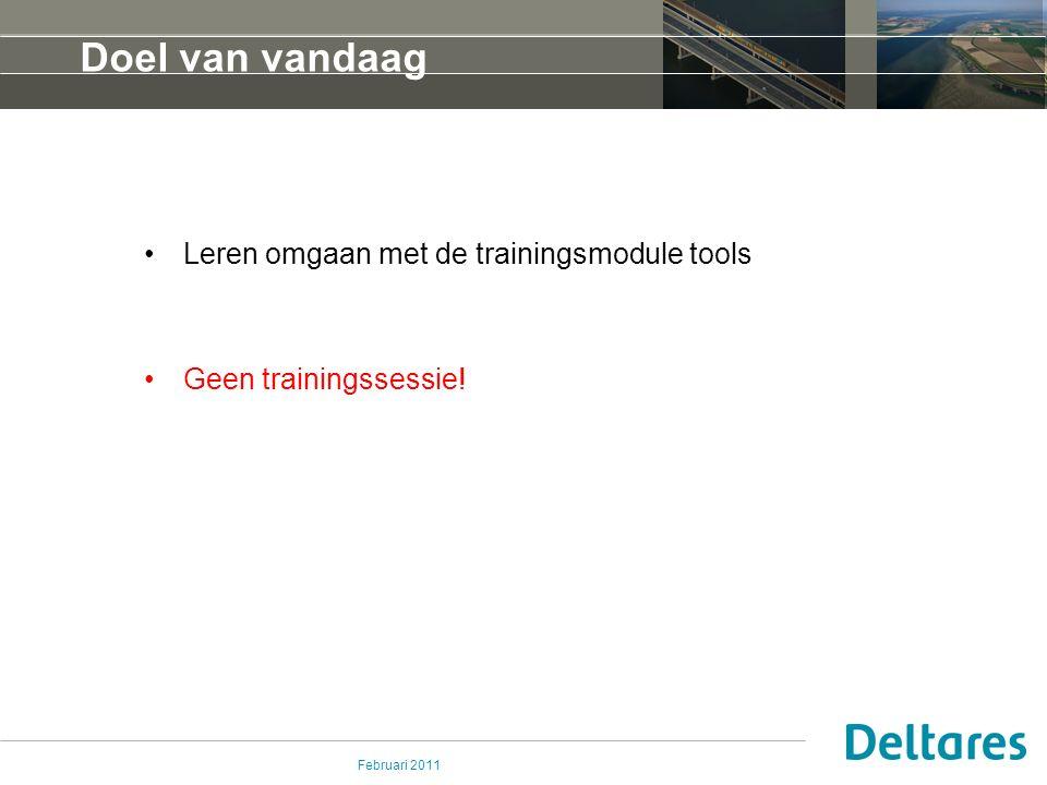 Februari 2011 Doel van vandaag Leren omgaan met de trainingsmodule tools Geen trainingssessie!