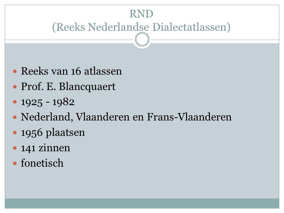 RND (Reeks Nederlandse Dialectatlassen) Reeks van 16 atlassen Prof. E. Blancquaert 1925 - 1982 Nederland, Vlaanderen en Frans-Vlaanderen 1956 plaatsen