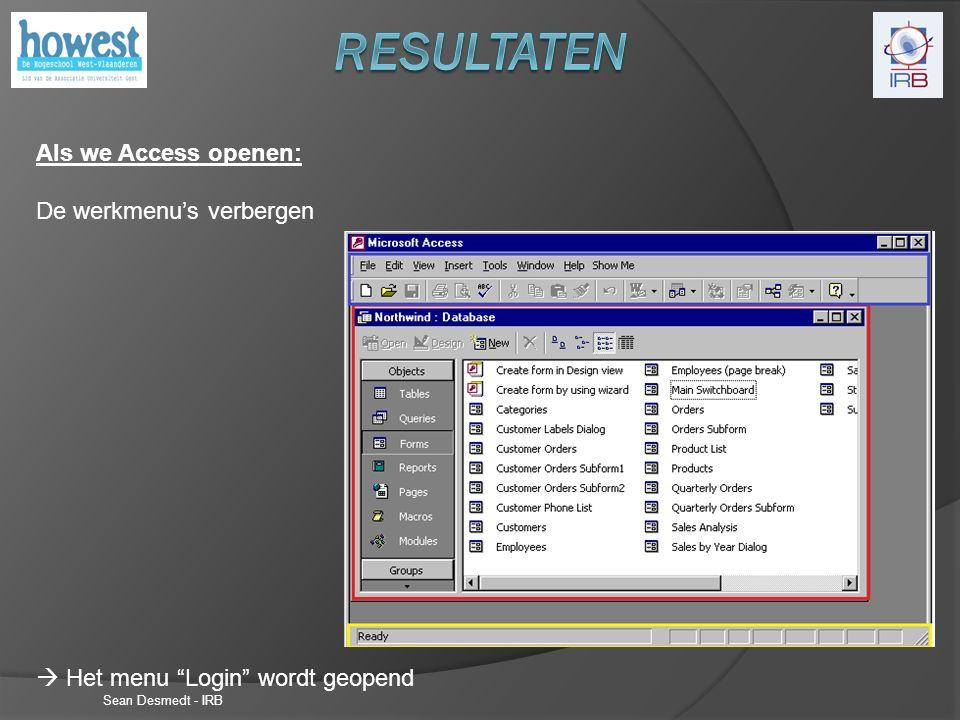 Sean Desmedt - IRB Als we Access openen: De werkmenu's verbergen  Het menu Login wordt geopend