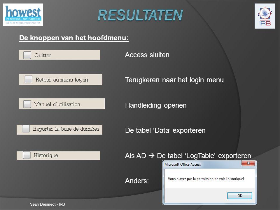 Sean Desmedt - IRB Access sluiten Terugkeren naar het login menu Handleiding openen De tabel 'Data' exporteren Als AD  De tabel 'LogTable' exporteren Anders: De knoppen van het hoofdmenu: