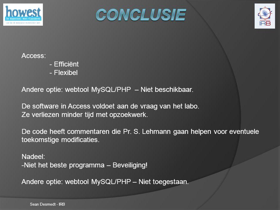 Sean Desmedt - IRB Access: - Efficiënt - Flexibel Andere optie: webtool MySQL/PHP – Niet beschikbaar.