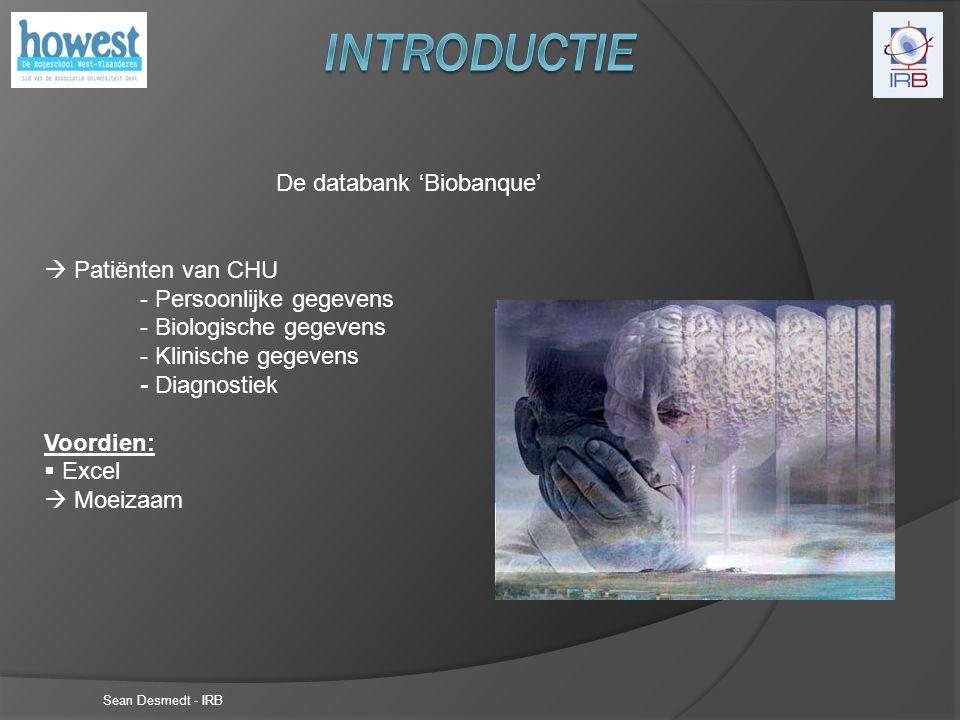 Sean Desmedt - IRB De databank 'Biobanque'  Patiënten van CHU - Persoonlijke gegevens - Biologische gegevens - Klinische gegevens - Diagnostiek Voordien:  Excel  Moeizaam Maladie d'Alzheimer