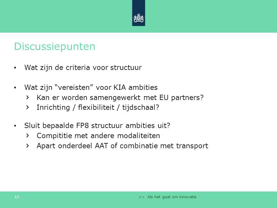 """>> Als het gaat om innovatie 12 Discussiepunten Wat zijn de criteria voor structuur Wat zijn """"vereisten"""" voor KIA ambities Kan er worden samengewerkt"""