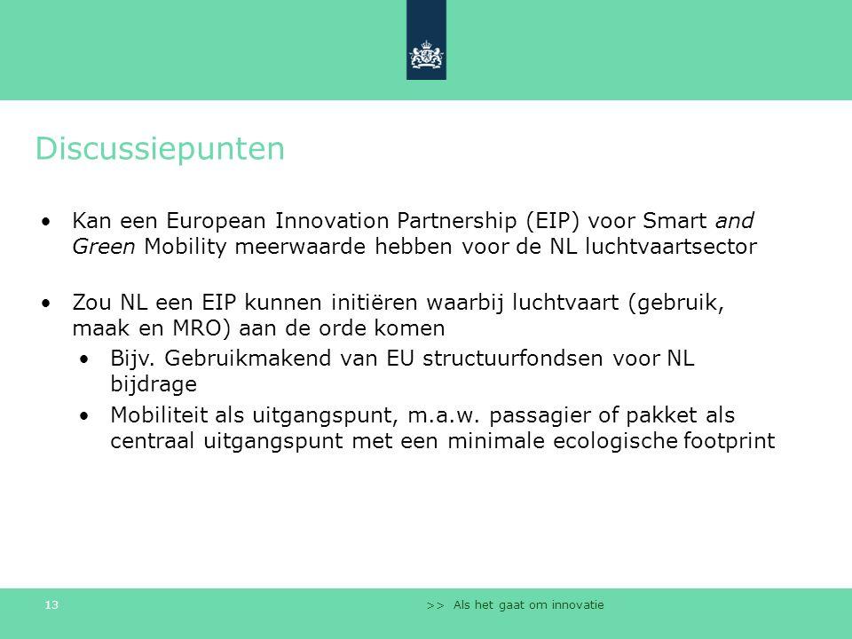 >> Als het gaat om innovatie 13 Discussiepunten Kan een European Innovation Partnership (EIP) voor Smart and Green Mobility meerwaarde hebben voor de