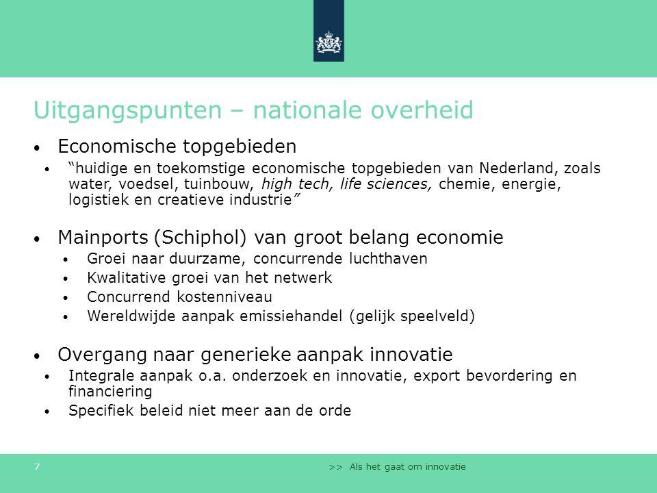 """>> Als het gaat om innovatie 7 Uitgangspunten – nationale overheid Economische topgebieden """"huidige en toekomstige economische topgebieden van Nederla"""