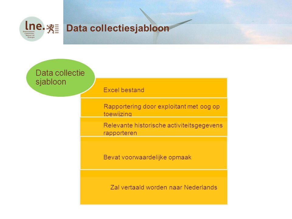 Data collectiesjabloon Excel bestand Rapportering door exploitant met oog op toewijzing Relevante historische activiteitsgegevens rapporteren Bevat voorwaardelijke opmaak Zal vertaald worden naar Nederlands Data collectie sjabloon
