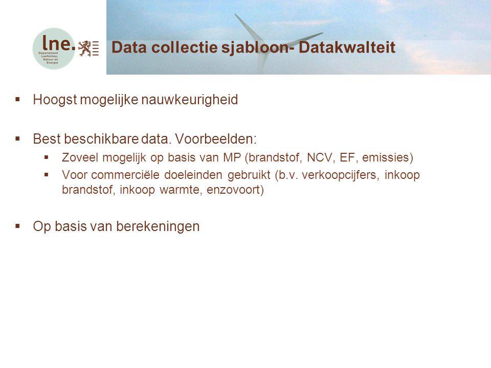  Hoogst mogelijke nauwkeurigheid  Best beschikbare data. Voorbeelden:  Zoveel mogelijk op basis van MP (brandstof, NCV, EF, emissies)  Voor commer