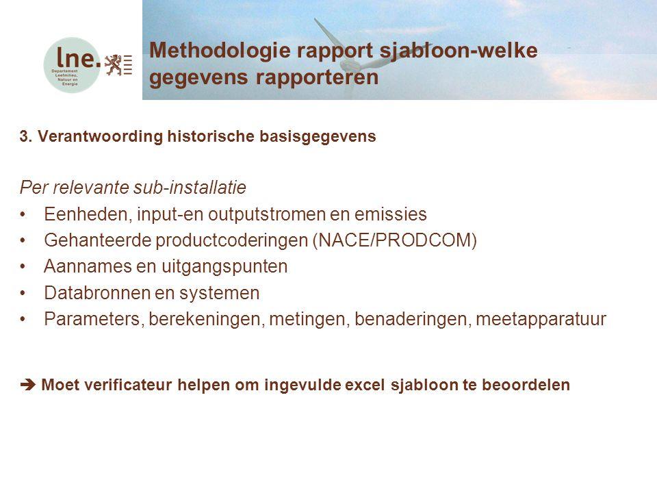 3. Verantwoording historische basisgegevens Per relevante sub-installatie Eenheden, input-en outputstromen en emissies Gehanteerde productcoderingen (