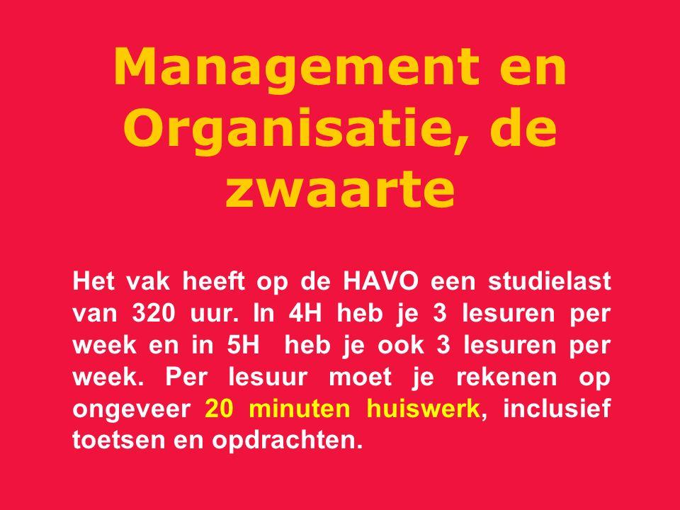 Management en Organisatie, de zwaarte Het vak heeft op de HAVO een studielast van 320 uur.