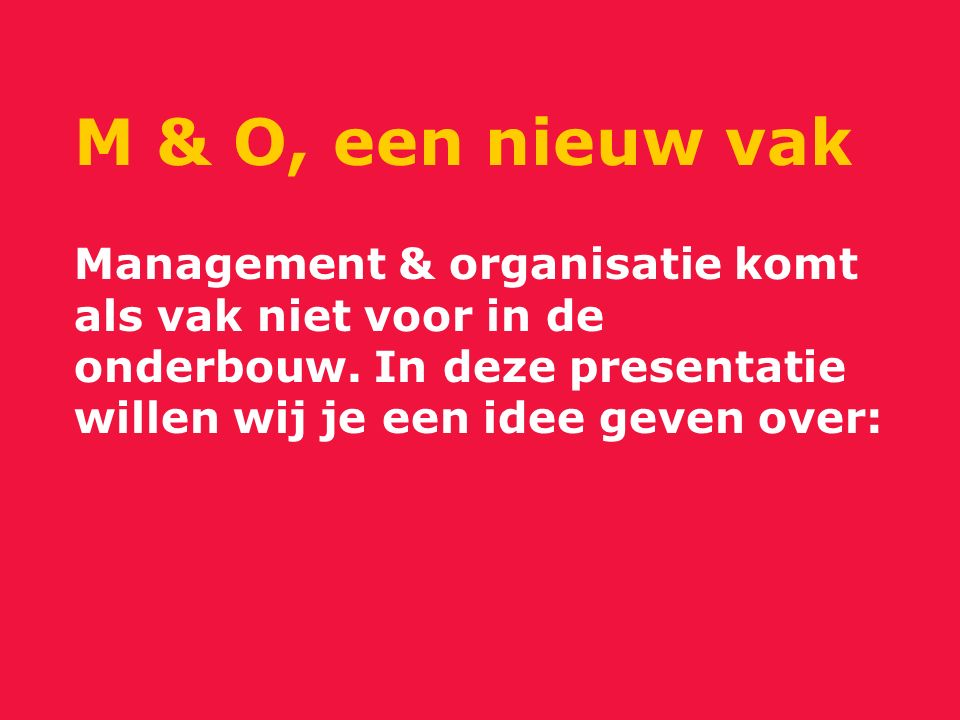 Management & organisatie komt als vak niet voor in de onderbouw.