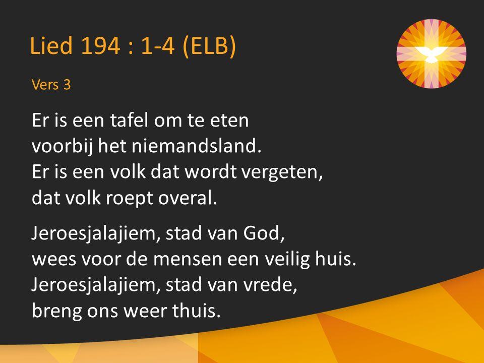 Vers 3 Lied 194 : 1-4 (ELB) Er is een tafel om te eten voorbij het niemandsland.
