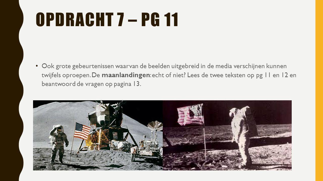 OPDRACHT 7 – PG 11 Ook grote gebeurtenissen waarvan de beelden uitgebreid in de media verschijnen kunnen twijfels oproepen.