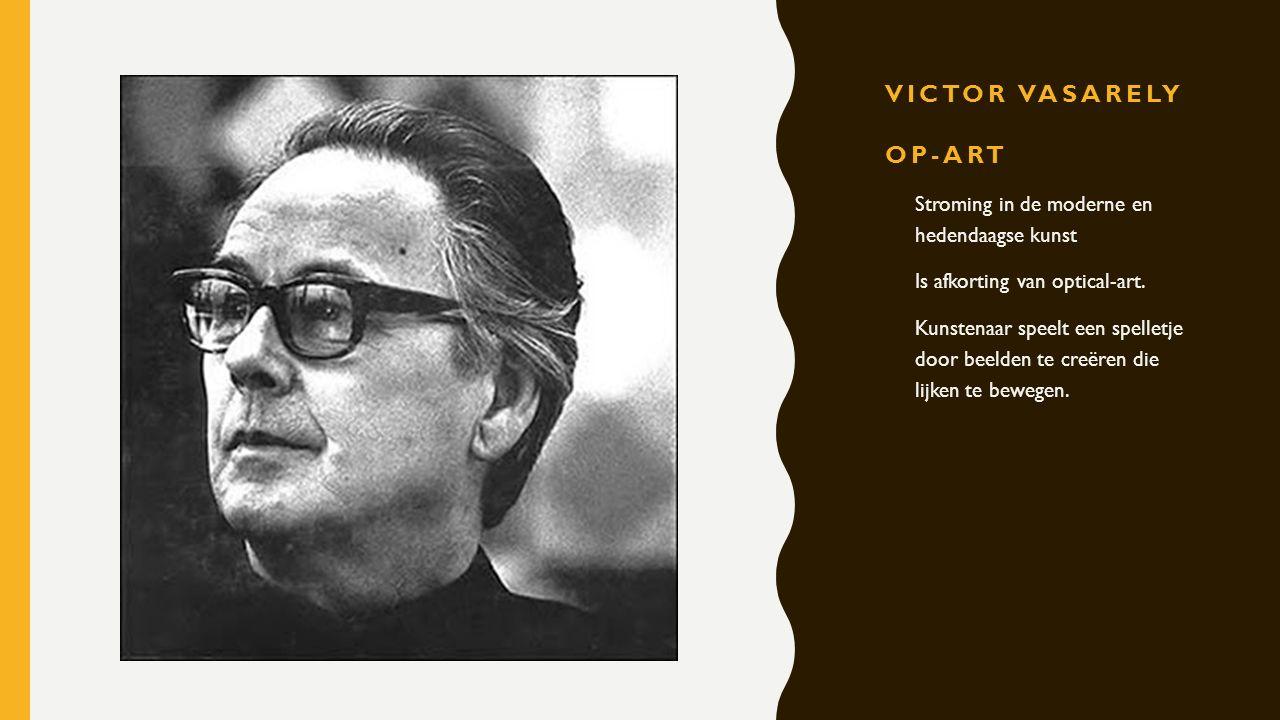 VICTOR VASARELY OP-ART -Stroming in de moderne en hedendaagse kunst -Is afkorting van optical-art. -Kunstenaar speelt een spelletje door beelden te cr