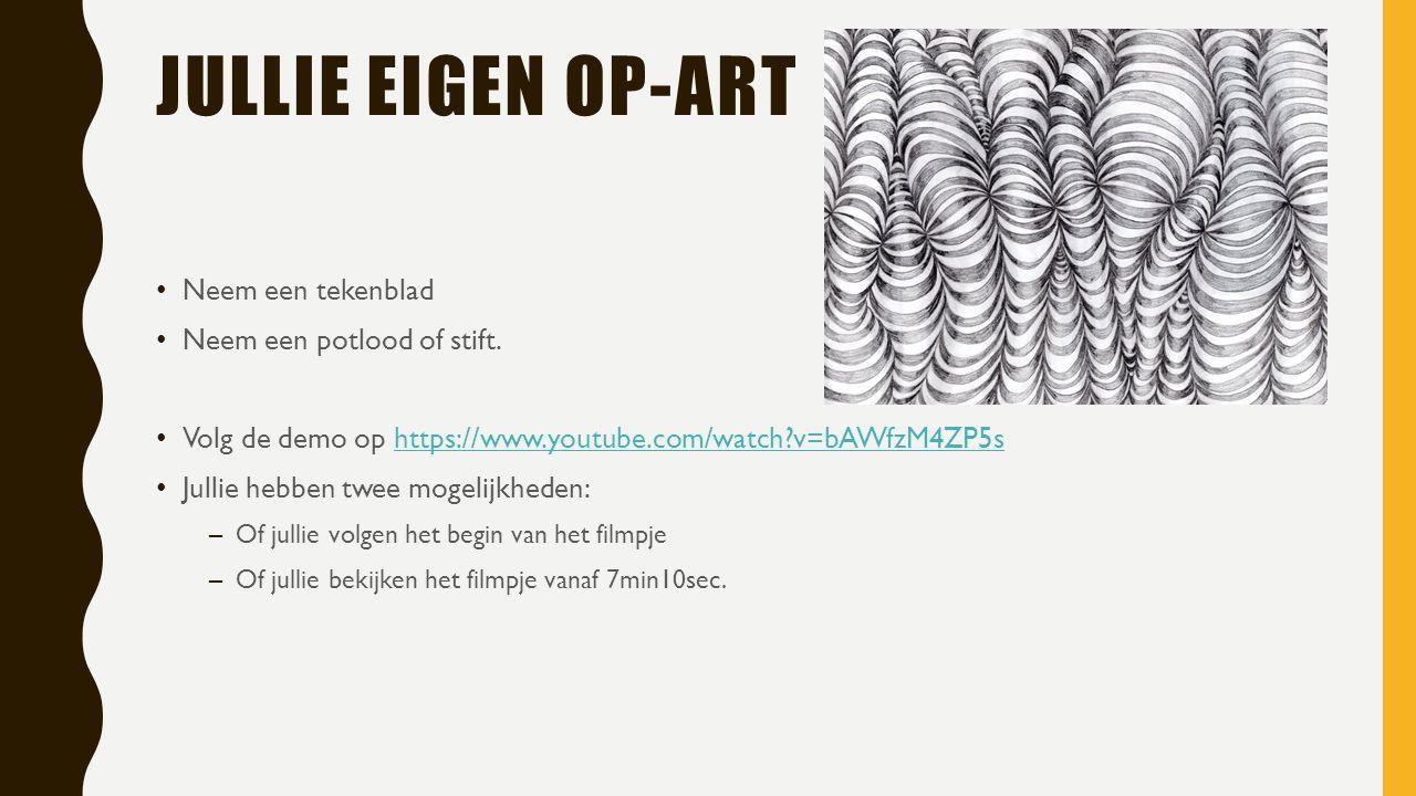 JULLIE EIGEN OP-ART Neem een tekenblad Neem een potlood of stift.