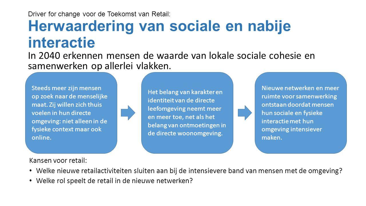 Driver for change voor de Toekomst van Retail: Herwaardering van sociale en nabije interactie In 2040 erkennen mensen de waarde van lokale sociale cohesie en samenwerken op allerlei vlakken.