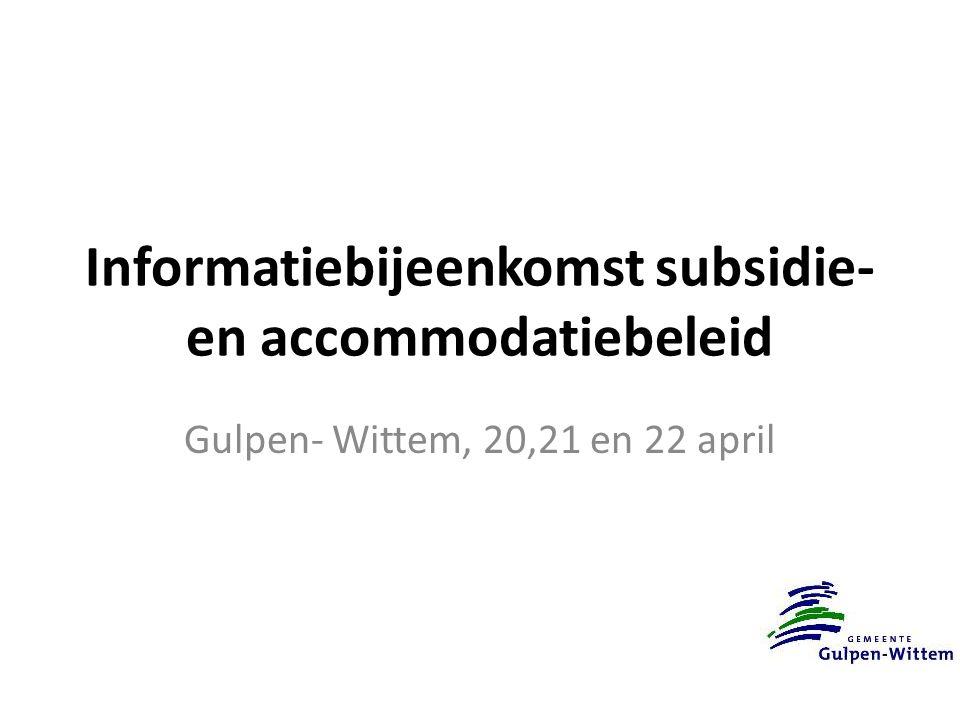 Informatiebijeenkomst subsidie- en accommodatiebeleid Gulpen- Wittem, 20,21 en 22 april