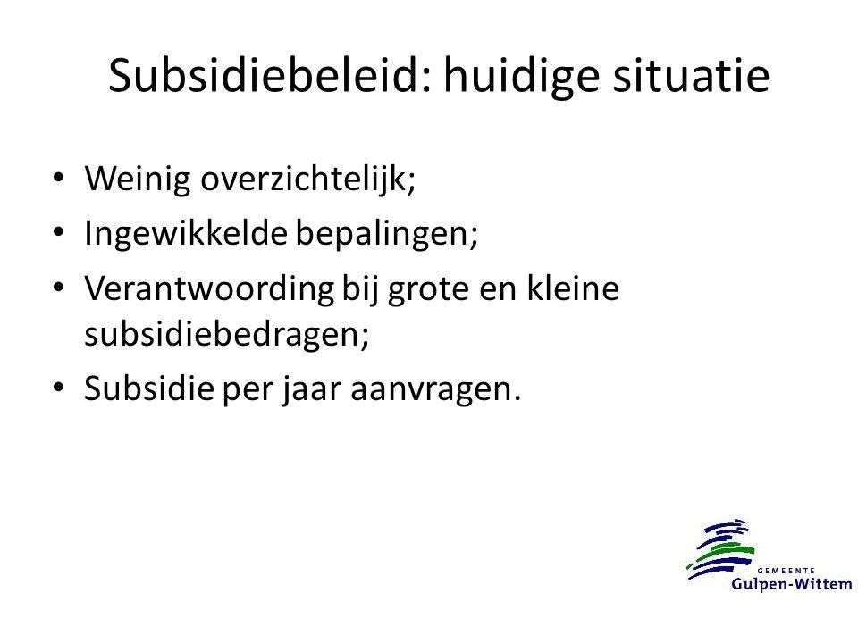Subsidiebeleid: huidige situatie Weinig overzichtelijk; Ingewikkelde bepalingen; Verantwoording bij grote en kleine subsidiebedragen; Subsidie per jaar aanvragen.