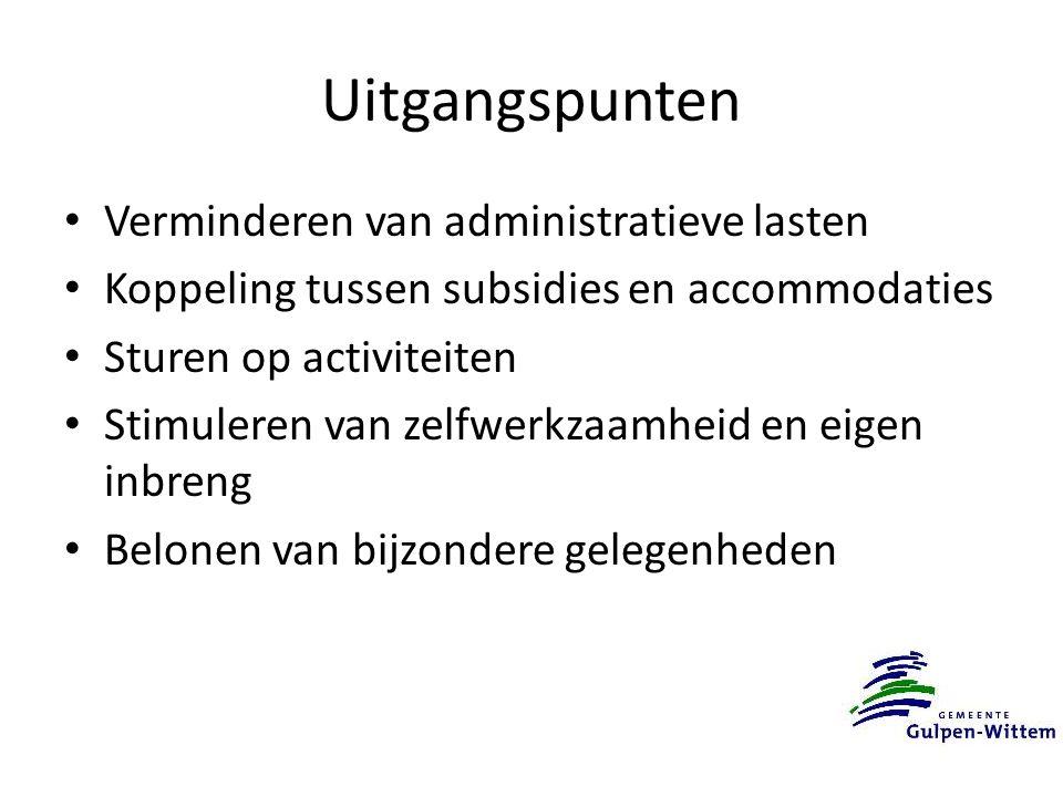 Uitgangspunten Verminderen van administratieve lasten Koppeling tussen subsidies en accommodaties Sturen op activiteiten Stimuleren van zelfwerkzaamheid en eigen inbreng Belonen van bijzondere gelegenheden