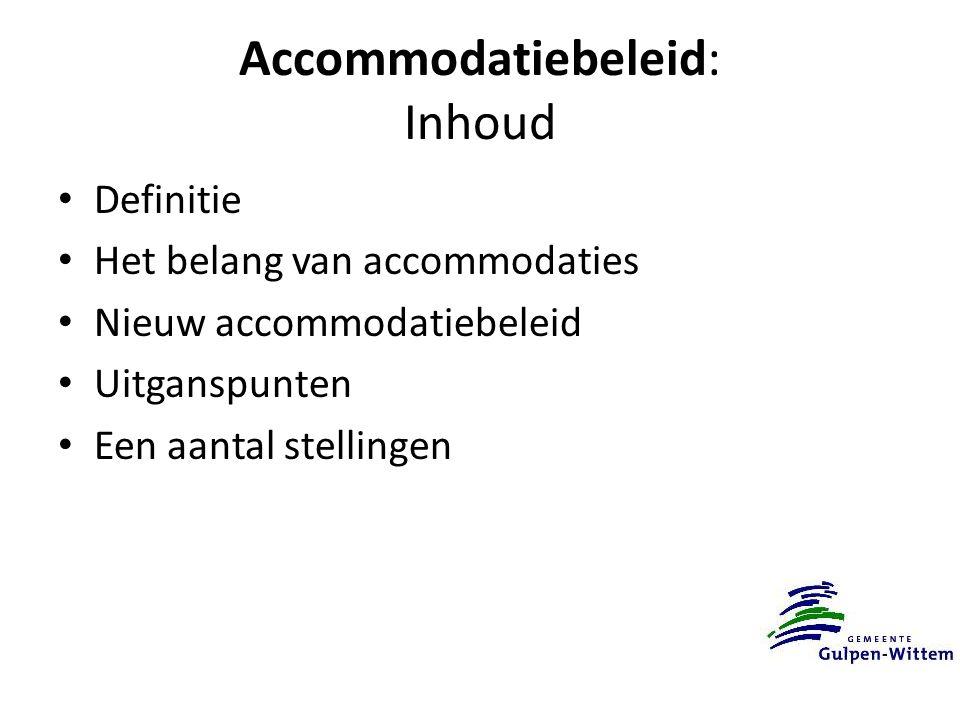 Accommodatiebeleid: Inhoud Definitie Het belang van accommodaties Nieuw accommodatiebeleid Uitganspunten Een aantal stellingen