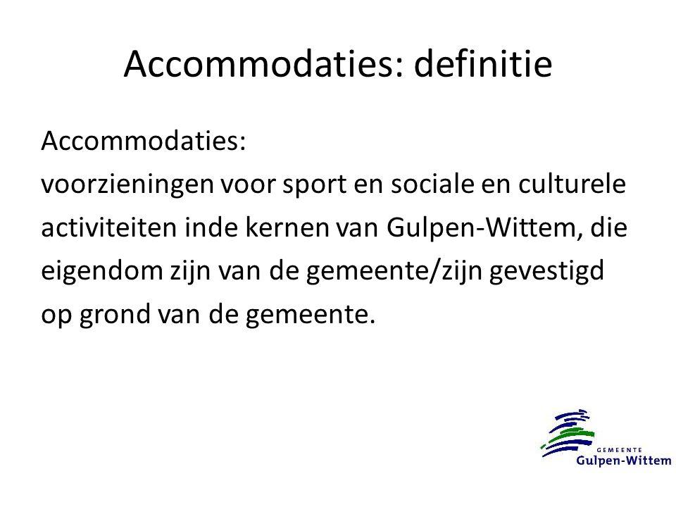 Accommodaties: definitie Accommodaties: voorzieningen voor sport en sociale en culturele activiteiten inde kernen van Gulpen-Wittem, die eigendom zijn van de gemeente/zijn gevestigd op grond van de gemeente.