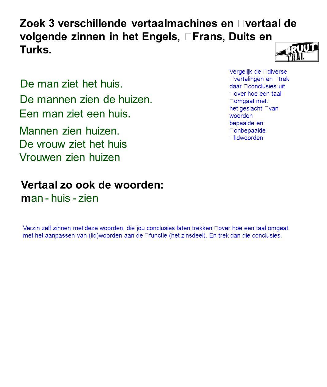 Zoek 3 verschillende vertaalmachines en vertaal de volgende zinnen in het Engels, Frans, Duits en Turks.