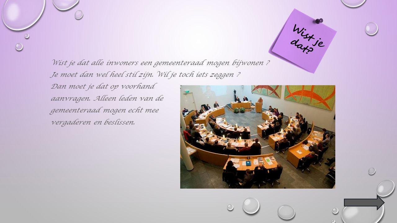 3. Gemeenteraad Het College van Burgemeester en Schepenen komt regelmatig samen. Ze bedenken nieuwe plannen voor de gemeente. Hebben ze een goed voors