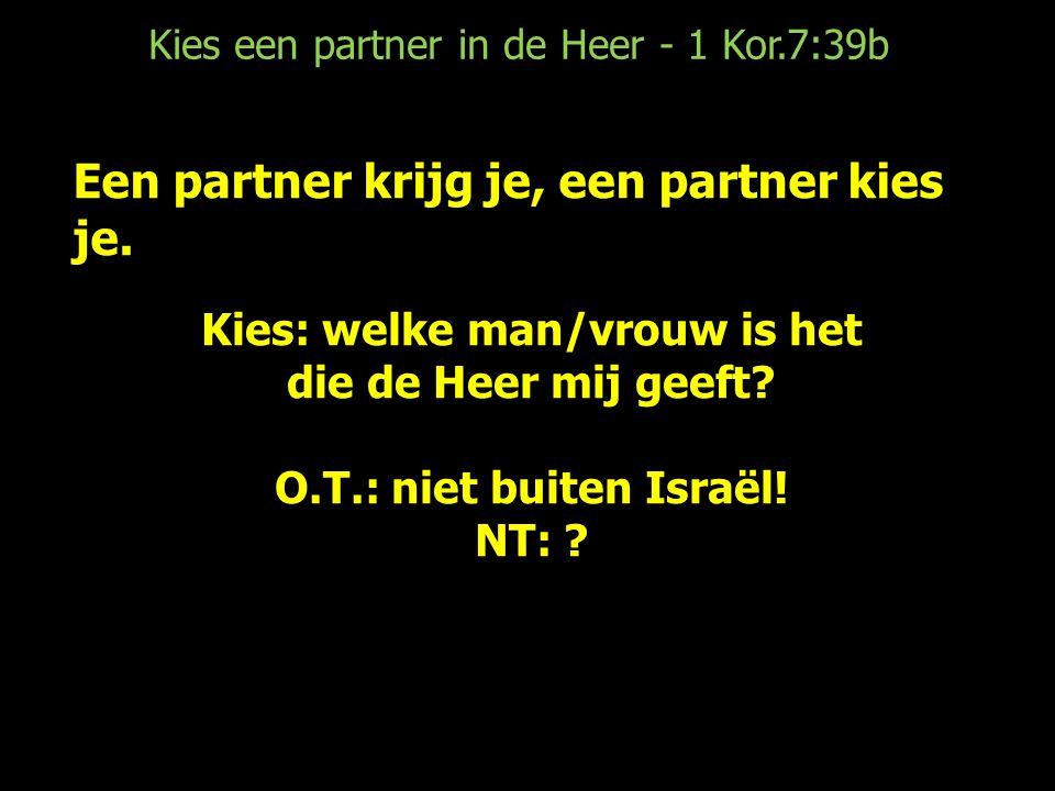 Kies een partner in de Heer - 1 Kor.7:39b Een partner krijg je, een partner kies je.